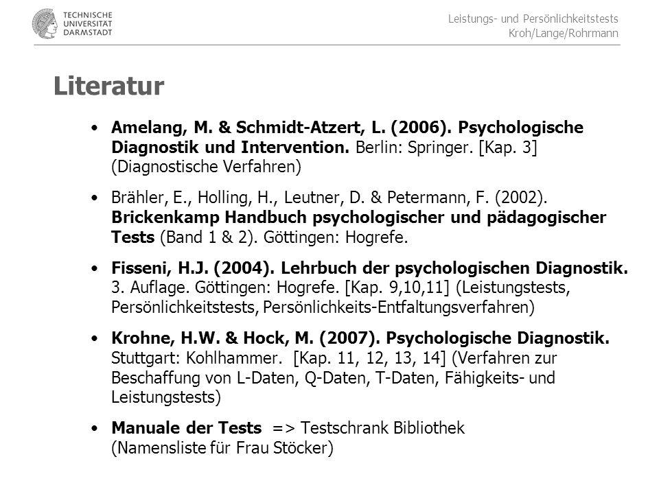 Literatur Amelang, M. & Schmidt-Atzert, L. (2006). Psychologische Diagnostik und Intervention. Berlin: Springer. [Kap. 3] (Diagnostische Verfahren)